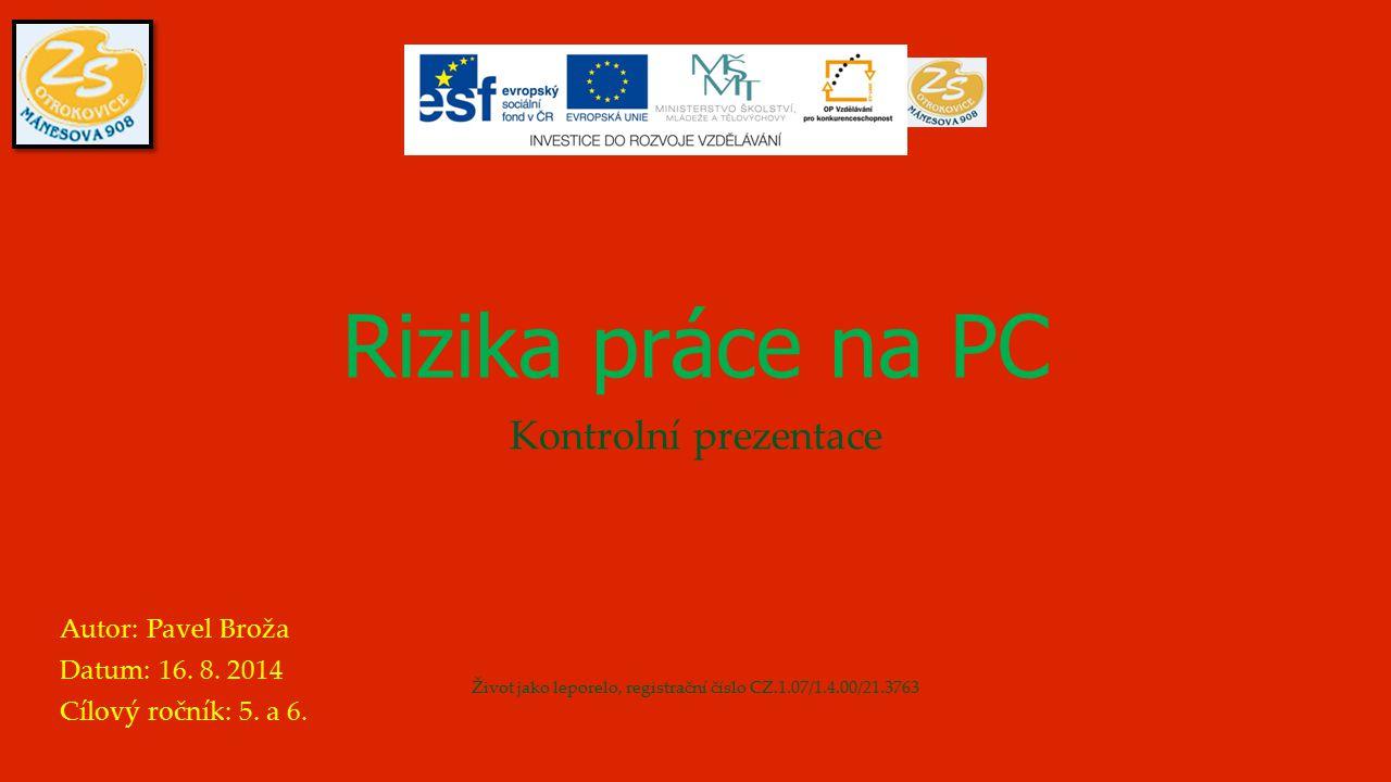 Rizika práce na PC Kontrolní prezentace Autor: Pavel Broža Datum: 16.
