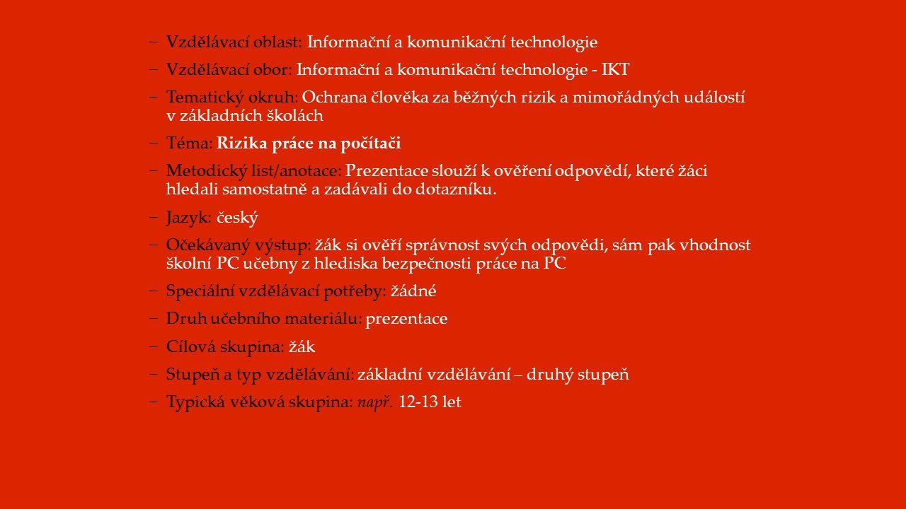 −Vzdělávací oblast: Informační a komunikační technologie −Vzdělávací obor: Informační a komunikační technologie - IKT −Tematický okruh: Ochrana člověk