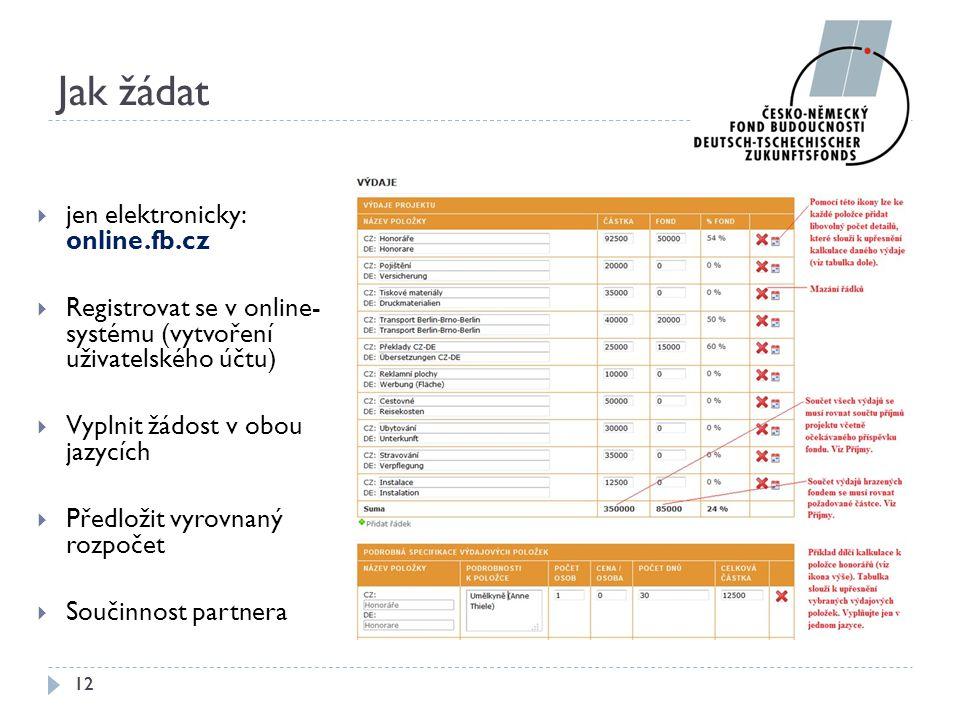 Jak žádat  jen elektronicky: online.fb.cz  Registrovat se v online- systému (vytvoření uživatelského účtu)  Vyplnit žádost v obou jazycích  Předlo