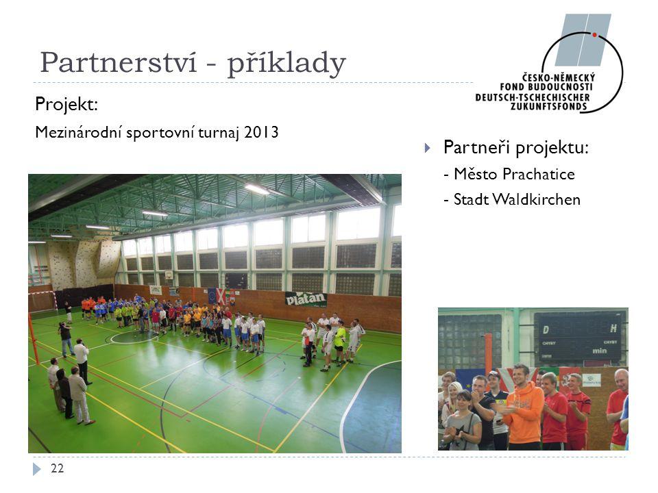  Partneři projektu: - Město Prachatice - Stadt Waldkirchen 22 Partnerství - příklady Projekt: Mezinárodní sportovní turnaj 2013