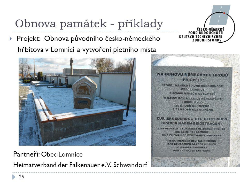 Partneři: Obec Lomnice Heimatverband der Falkenauer e.V., Schwandorf 25 Obnova památek - příklady  Projekt: Obnova původního česko-německého hřbitova