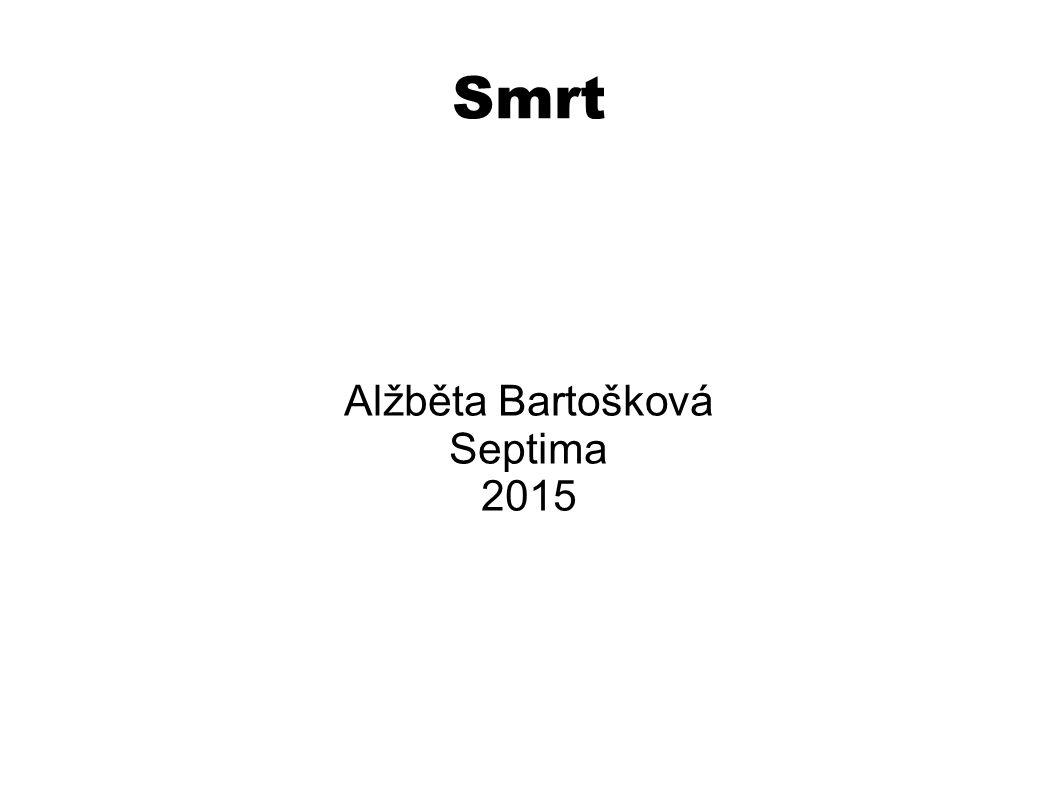 Smrt Alžběta Bartošková Septima 2015