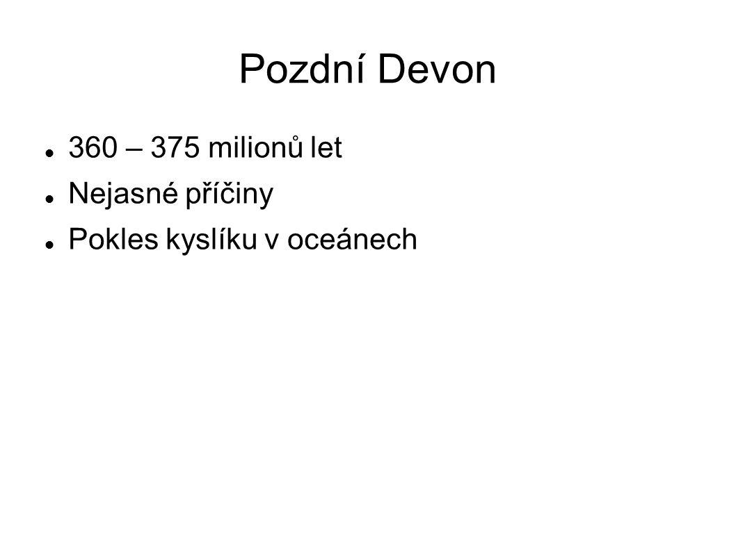 Pozdní Devon 360 – 375 milionů let Nejasné příčiny Pokles kyslíku v oceánech