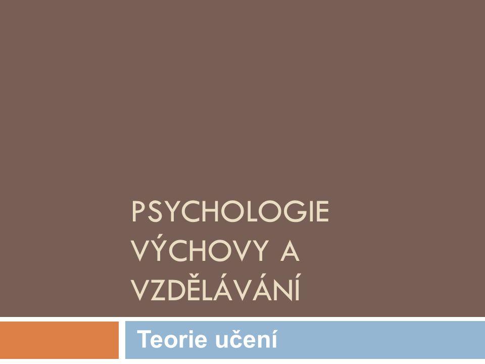 PSYCHOLOGIE VÝCHOVY A VZDĚLÁVÁNÍ Teorie učení