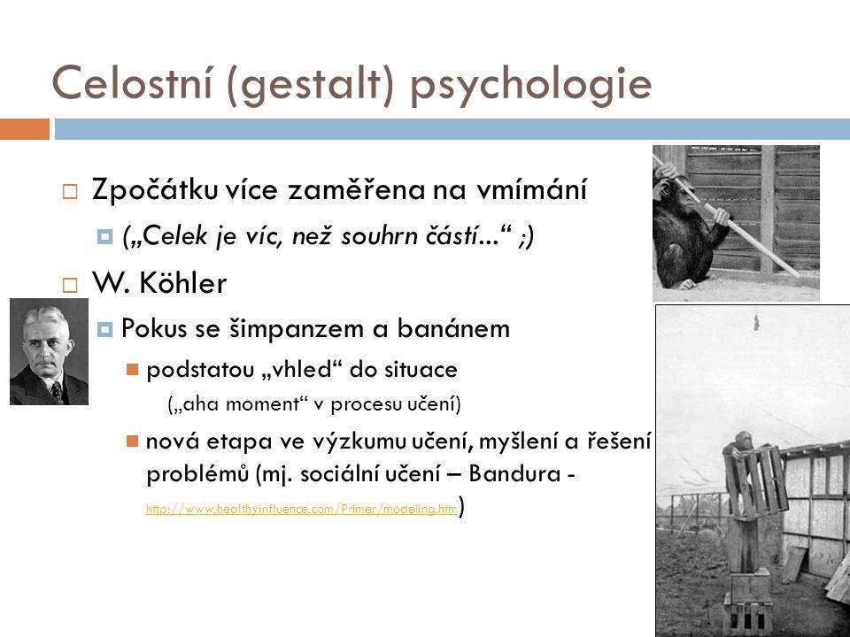 """Celostní (gestalt) psychologie  Zpočátku více zaměřena na vmímání  (""""Celek je víc, než souhrn částí..."""" ;)  W. Köhler  Pokus se šimpanzem a banáne"""