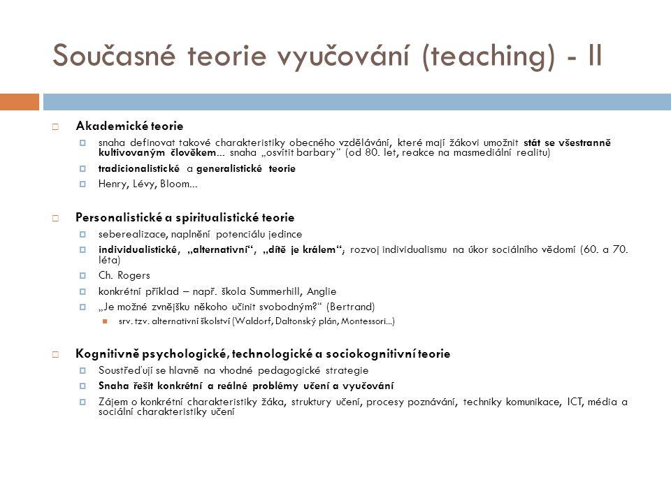 Současné teorie vyučování (teaching) - II  Akademické teorie  snaha definovat takové charakteristiky obecného vzdělávání, které mají žákovi umožnit