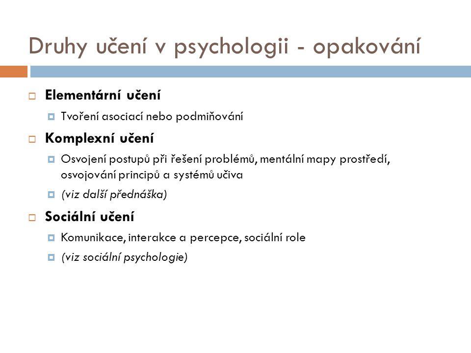 Druhy učení v psychologii - opakování  Elementární učení  Tvoření asociací nebo podmiňování  Komplexní učení  Osvojení postupů při řešení problémů