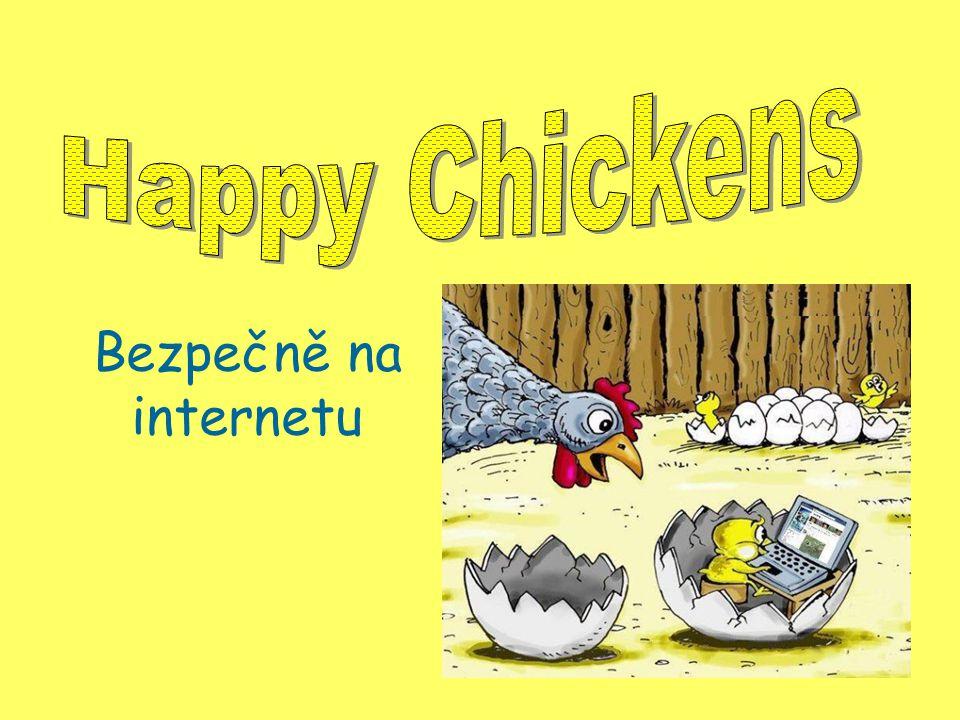 Nejprve trochu průzkumu 3 z našich kuřátek NEMÁ DOMA POČÍTAČ 5 z našich kuřátek NEMÁ DOMA PŘÍSTUP K INTERNETU 5 z našich kuřátek má účet na FACEBOOKU ( všech 5 ví, že je facebook až od 15 :o ) 4 z našich kuřátek má účet na SKYPE 8 z našich kuřátek PRAVIDELNĚ HRAJE ON- LINE HRY 5 z našich kuřátek POUŽÍVÁ INTERNET PRO UČENÍ