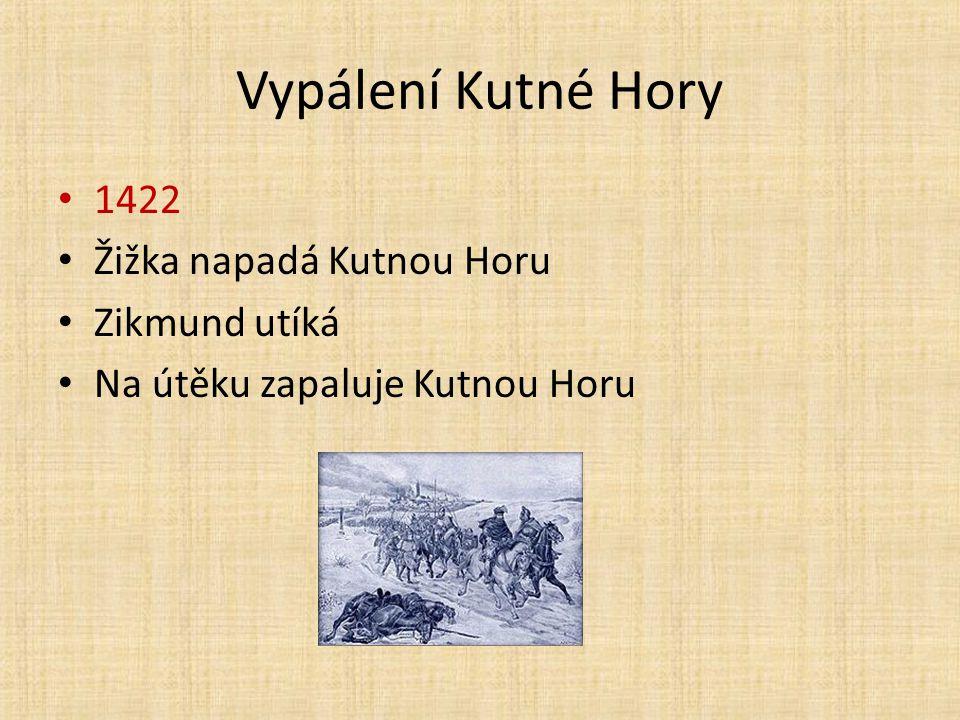 Vypálení Kutné Hory 1422 Žižka napadá Kutnou Horu Zikmund utíká Na útěku zapaluje Kutnou Horu