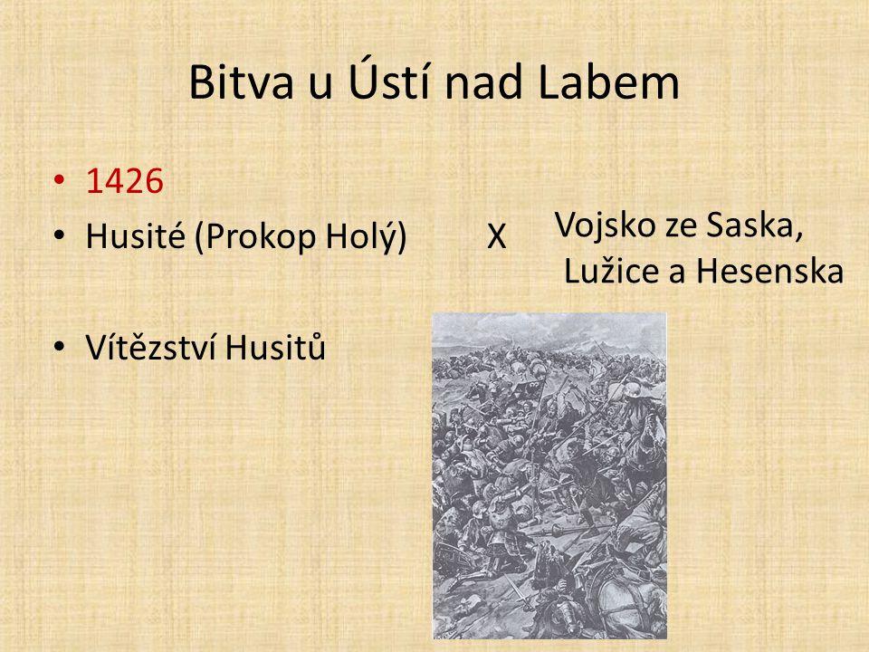 Bitva u Ústí nad Labem 1426 Husité (Prokop Holý)X Vítězství Husitů Vojsko ze Saska, Lužice a Hesenska