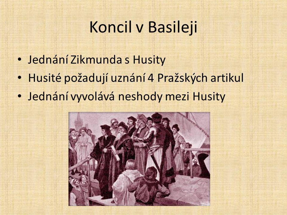 Koncil v Basileji Jednání Zikmunda s Husity Husité požadují uznání 4 Pražských artikul Jednání vyvolává neshody mezi Husity