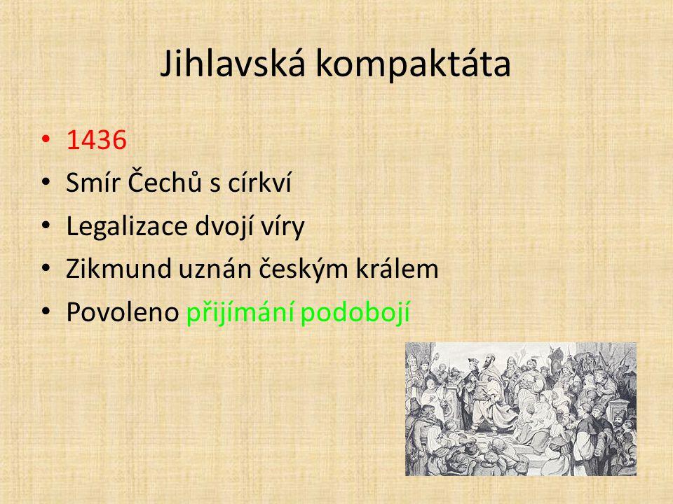 Jihlavská kompaktáta 1436 Smír Čechů s církví Legalizace dvojí víry Zikmund uznán českým králem Povoleno přijímání podobojí