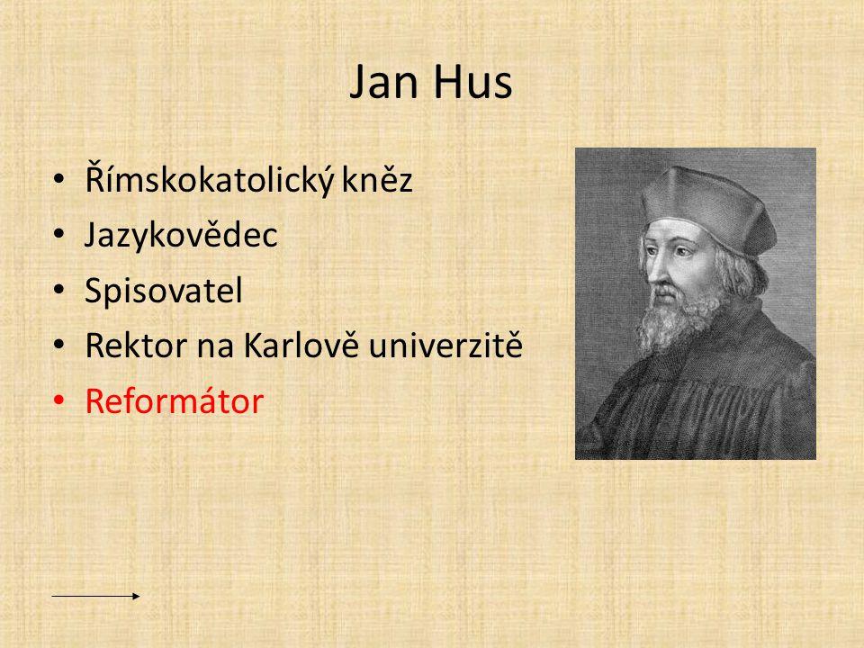 Jan Hus Římskokatolický kněz Jazykovědec Spisovatel Rektor na Karlově univerzitě Reformátor