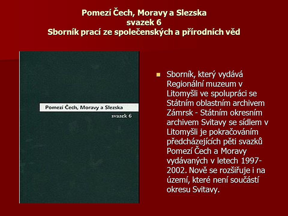 Pomezí Čech, Moravy a Slezska svazek 6 Sborník prací ze společenských a přírodních věd Sborník, který vydává Regionální muzeum v Litomyšli ve spoluprá