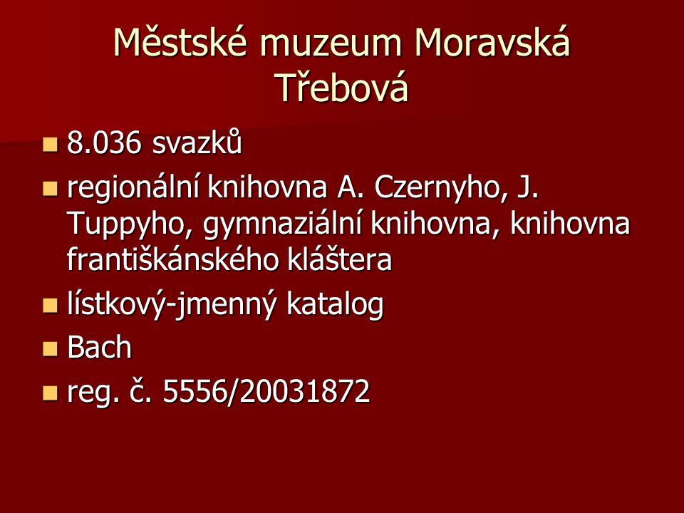 Městské muzeum Moravská Třebová 8.036 svazků 8.036 svazků regionální knihovna A. Czernyho, J. Tuppyho, gymnaziální knihovna, knihovna františkánského