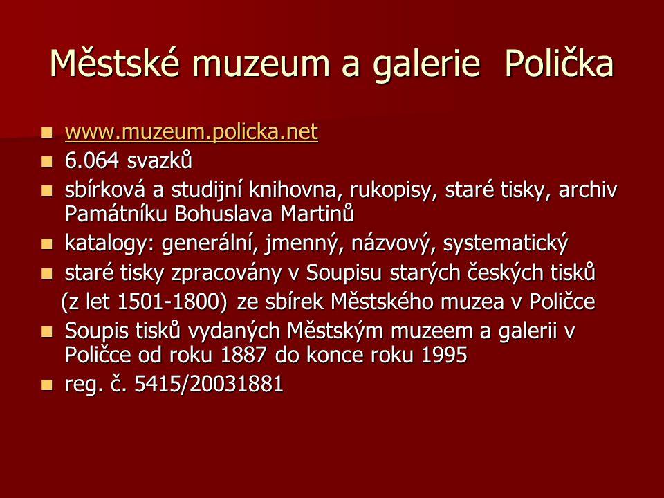 Městské muzeum a galerie Polička www.muzeum.policka.net www.muzeum.policka.net www.muzeum.policka.net 6.064 svazků 6.064 svazků sbírková a studijní kn