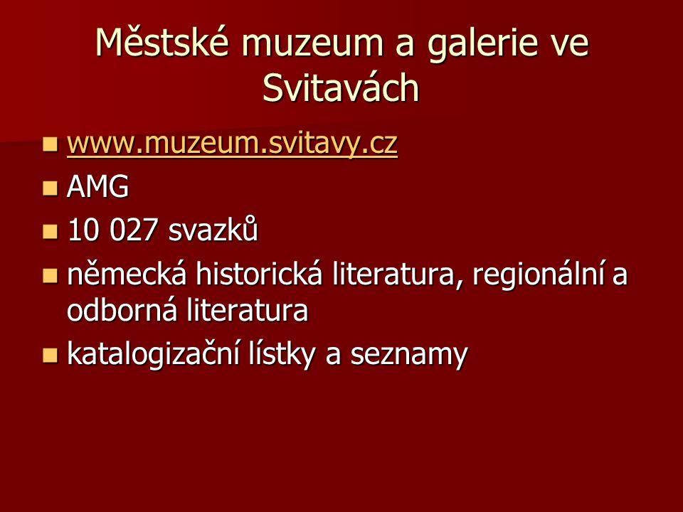 Městské muzeum a galerie ve Svitavách www.muzeum.svitavy.cz www.muzeum.svitavy.cz www.muzeum.svitavy.cz AMG AMG 10 027 svazků 10 027 svazků německá hi