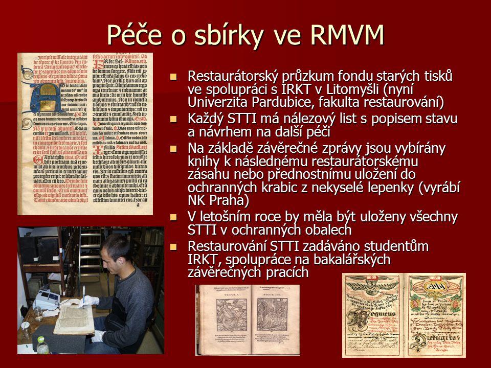 Péče o sbírky ve RMVM Restaurátorský průzkum fondu starých tisků ve spolupráci s IRKT v Litomyšli (nyní Univerzita Pardubice, fakulta restaurování) Re