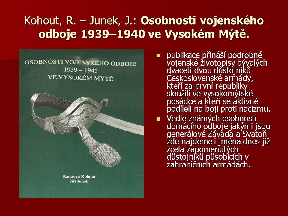 Kohout, R. – Junek, J.: Osobnosti vojenského odboje 1939–1940 ve Vysokém Mýtě. publikace přináší podrobné vojenské životopisy bývalých dvaceti dvou dů