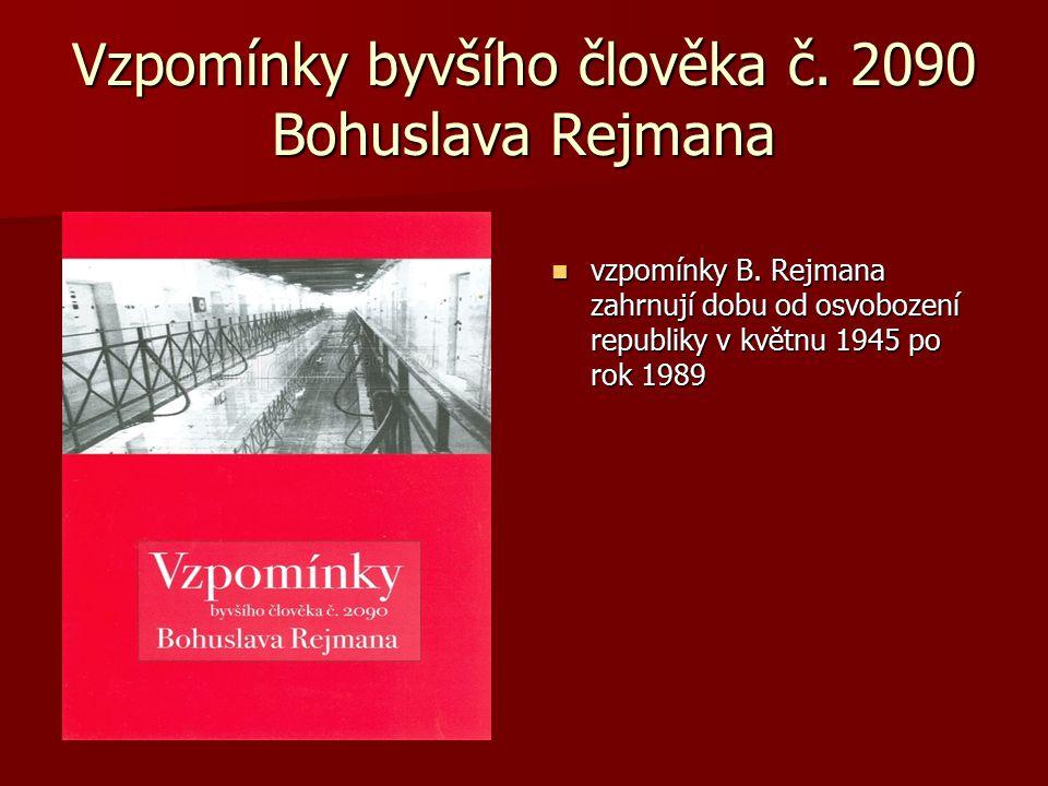 Vzpomínky byvšího člověka č. 2090 Bohuslava Rejmana vzpomínky B. Rejmana zahrnují dobu od osvobození republiky v květnu 1945 po rok 1989 vzpomínky B.