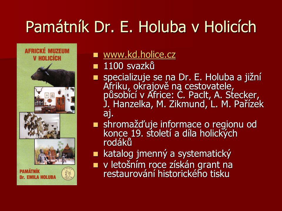 Památník Dr. E. Holuba v Holicích www.kd.holice.cz www.kd.holice.cz www.kd.holice.cz 1100 svazků 1100 svazků specializuje se na Dr. E. Holuba a jižní
