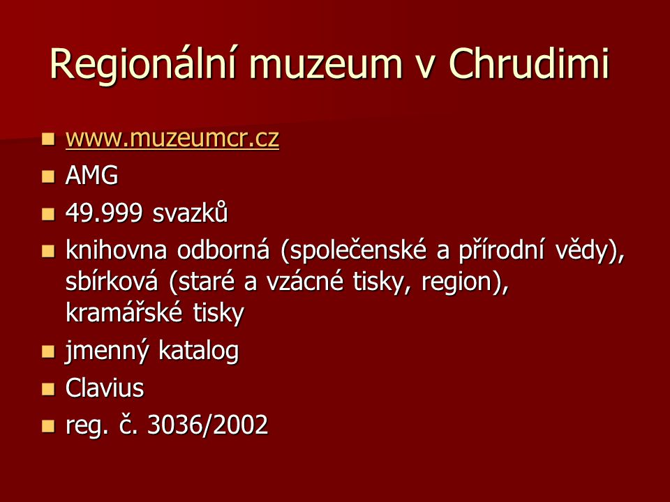 Regionální muzeum v Chrudimi Regionální muzeum v Chrudimi www.muzeumcr.cz www.muzeumcr.cz www.muzeumcr.cz AMG AMG 49.999 svazků 49.999 svazků knihovna