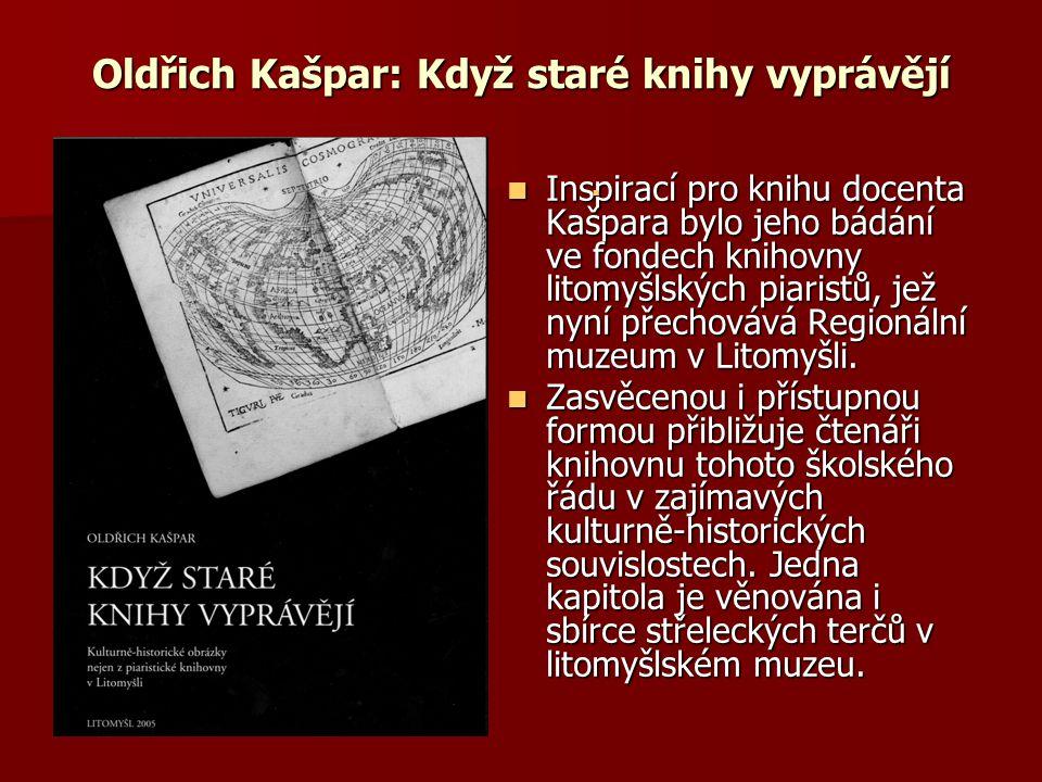Oldřich Kašpar: Když staré knihy vyprávějí Inspirací pro knihu docenta Kašpara bylo jeho bádání ve fondech knihovny litomyšlských piaristů, jež nyní p