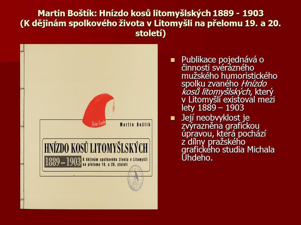 Martin Boštík: Hnízdo kosů litomyšlských 1889 - 1903 (K dějinám spolkového života v Litomyšli na přelomu 19. a 20. století) Publikace pojednává o činn