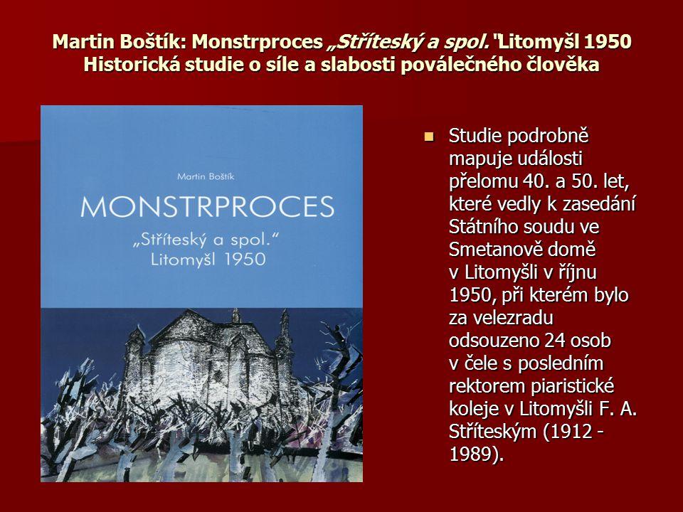 """Martin Boštík: Monstrproces """"Stříteský a spol.""""Litomyšl 1950 Historická studie o síle a slabosti poválečného člověka Studie podrobně mapuje události p"""