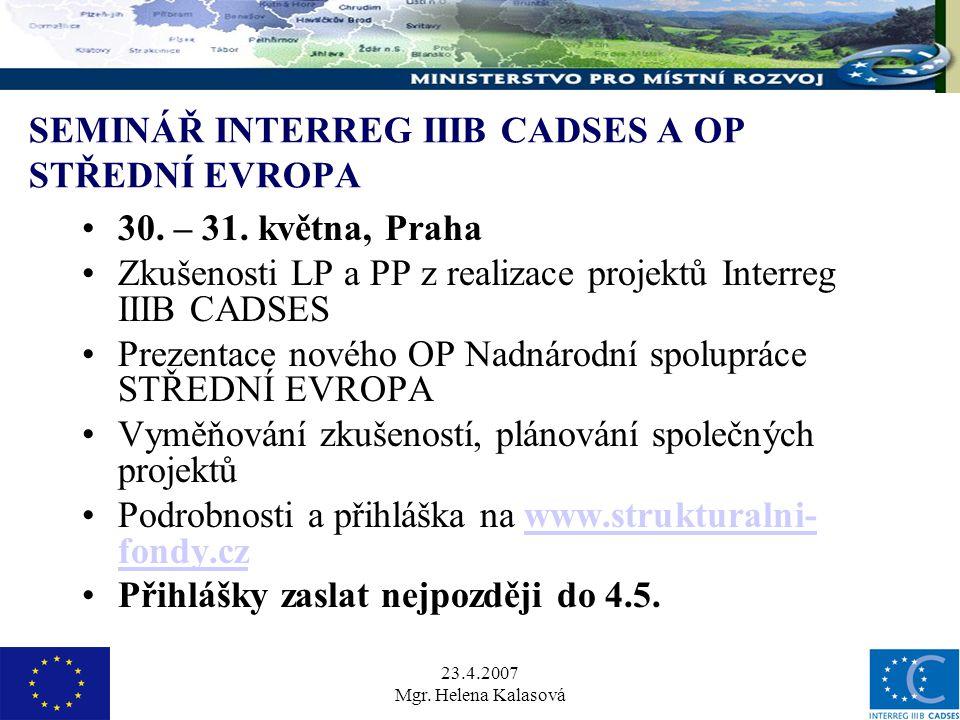 23.4.2007 Mgr. Helena Kalasová SEMINÁŘ INTERREG IIIB CADSES A OP STŘEDNÍ EVROPA 30.