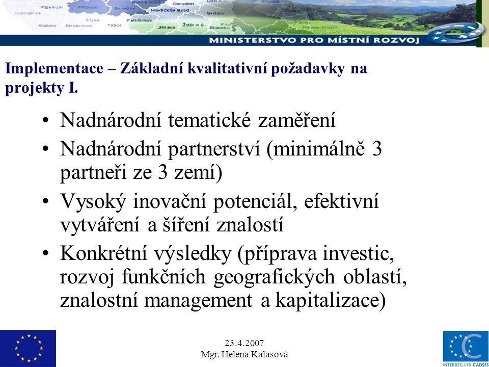 23.4.2007 Mgr. Helena Kalasová Implementace – Základní kvalitativní požadavky na projekty I.