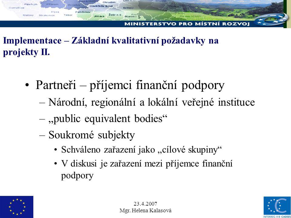 23.4.2007 Mgr. Helena Kalasová Implementace – Základní kvalitativní požadavky na projekty II.