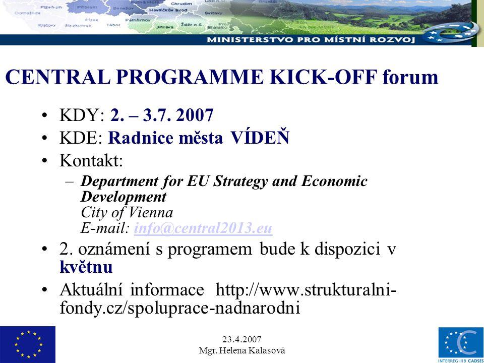 23.4.2007 Mgr. Helena Kalasová CENTRAL PROGRAMME KICK-OFF forum KDY: 2.