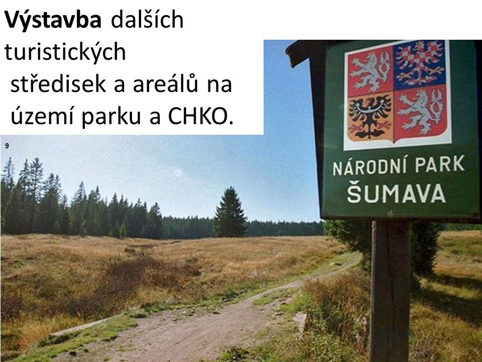 Výstavba dalších turistických středisek a areálů na území parku a CHKO. 9