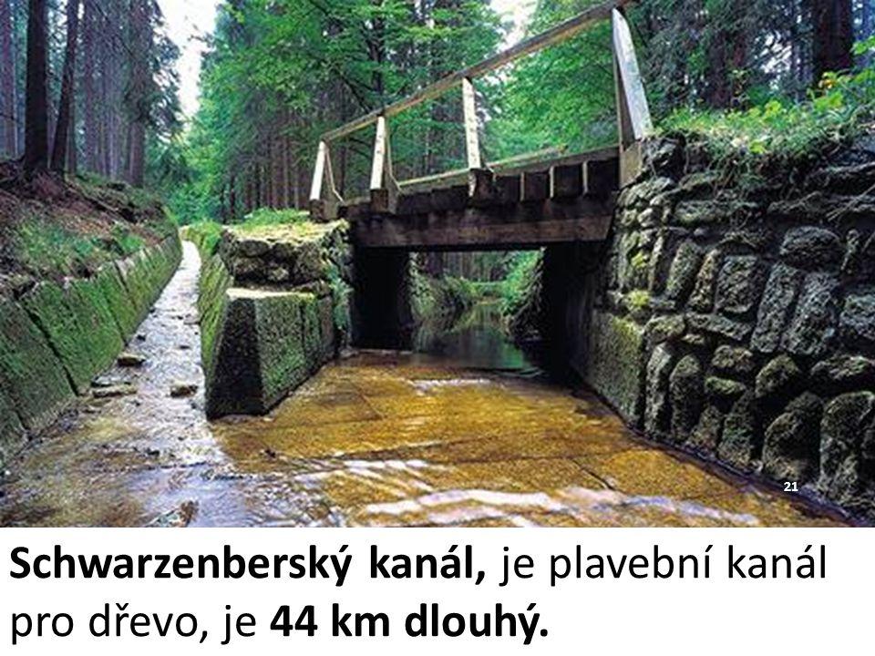 Schwarzenberský kanál, je plavební kanál pro dřevo, je 44 km dlouhý. 21
