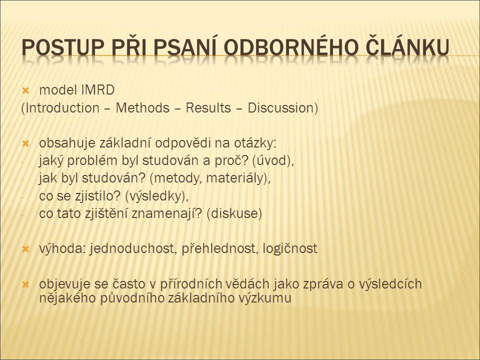  model IMRD (Introduction – Methods – Results – Discussion)  obsahuje základní odpovědi na otázky: - jaký problém byl studován a proč.