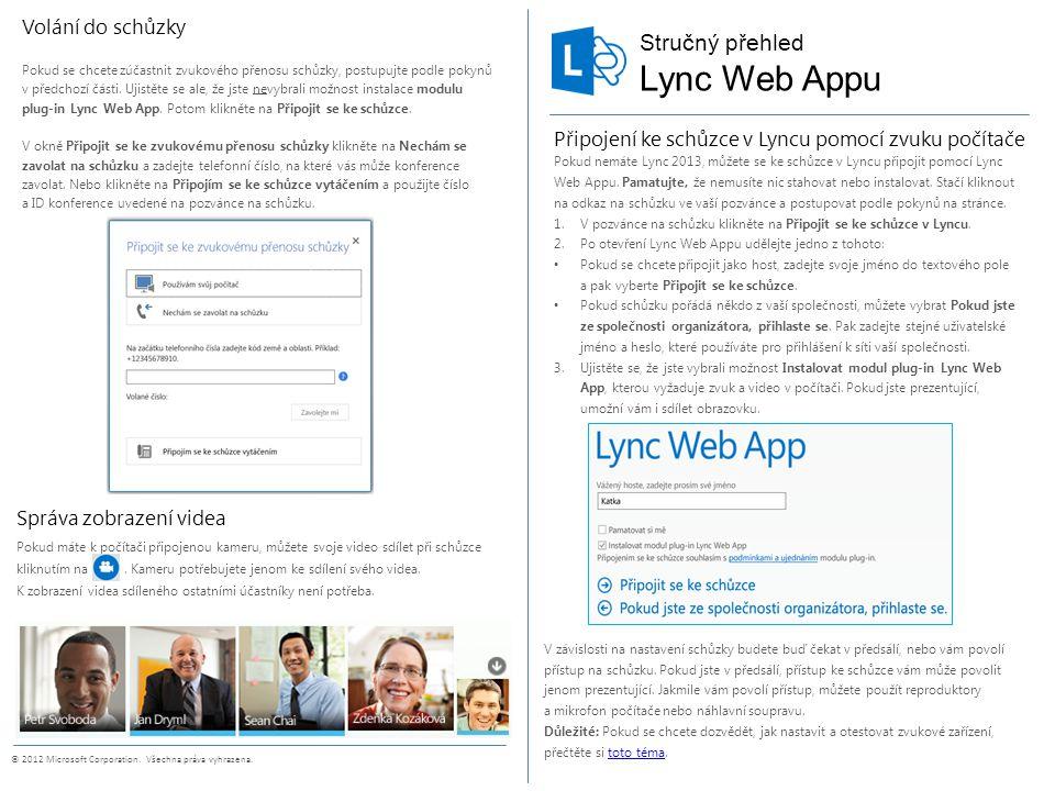 Stručný přehled © 2012 Microsoft Corporation. Všechna práva vyhrazena. Lync Web Appu Připojení ke schůzce v Lyncu pomocí zvuku počítače Pokud nemáte L