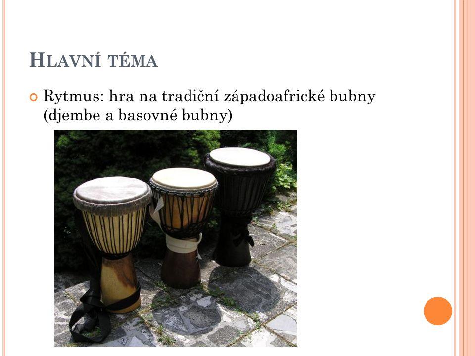 H LAVNÍ TÉMA Rytmus: hra na tradiční západoafrické bubny (djembe a basovné bubny)
