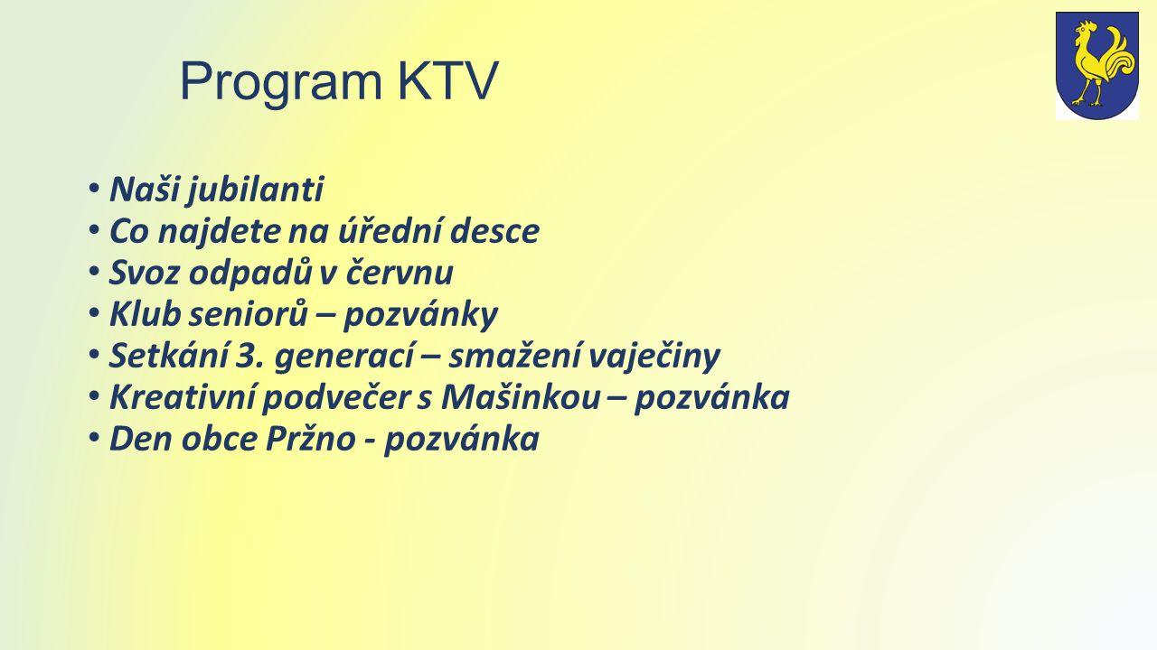 Program KTV Naši jubilanti Co najdete na úřední desce Svoz odpadů v červnu Klub seniorů – pozvánky Setkání 3. generací – smažení vaječiny Kreativní po