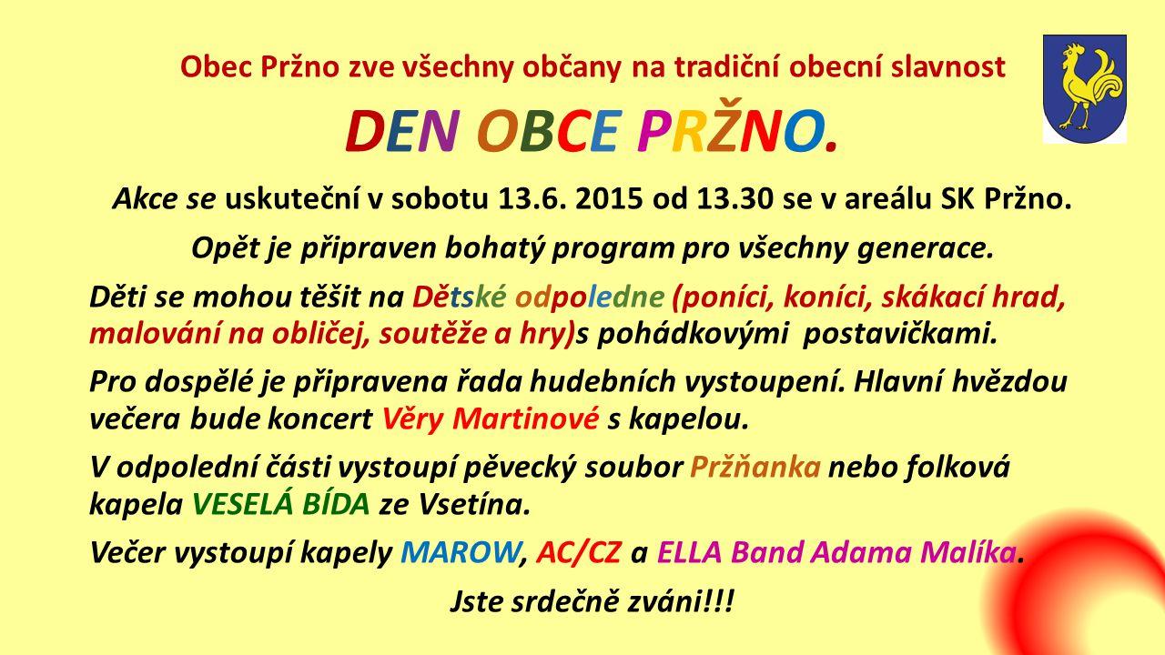 Obec Pržno zve všechny občany na tradiční obecní slavnost DEN OBCE PRŽNO. Akce se uskuteční v sobotu 13.6. 2015 od 13.30 se v areálu SK Pržno. Opět je
