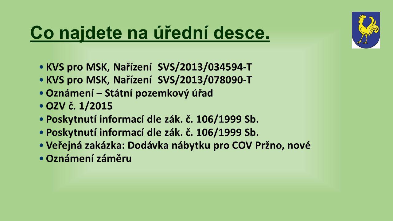 Co najdete na úřední desce. KVS pro MSK, Nařízení SVS/2013/034594-T KVS pro MSK, Nařízení SVS/2013/078090-T Oznámení – Státní pozemkový úřad OZV č. 1/