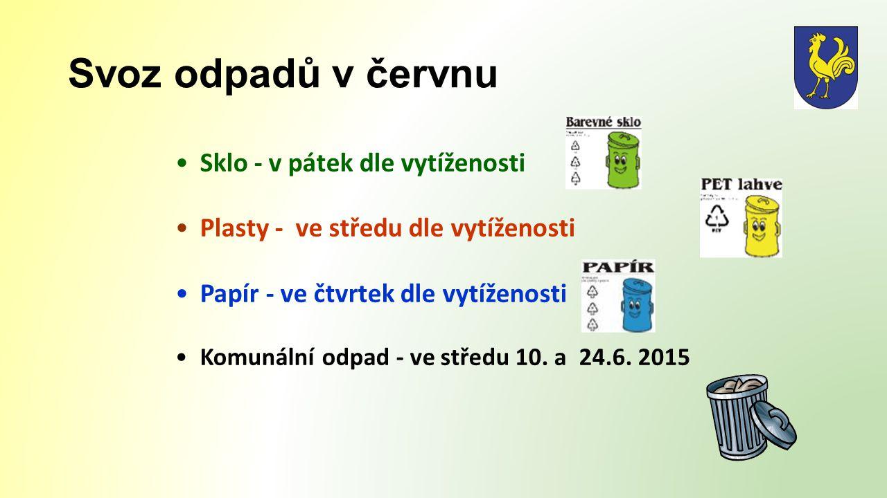 Svoz odpadů v červnu Sklo - v pátek dle vytíženosti Plasty - ve středu dle vytíženosti Papír - ve čtvrtek dle vytíženosti Komunální odpad - ve středu