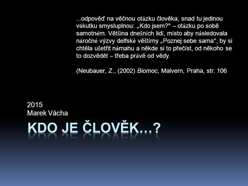 """2015 Marek Vácha … odpověď na věčnou ot á zku člověka, snad tu jedinou vskutku smysluplnou: """" Kdo jsem."""