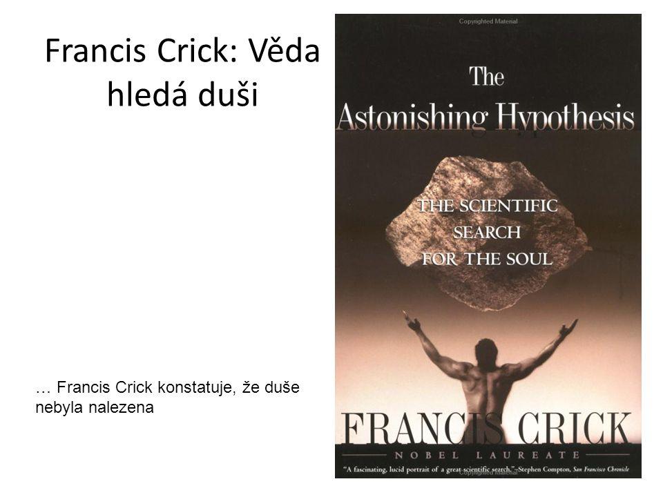 Francis Crick: Věda hledá duši … Francis Crick konstatuje, že duše nebyla nalezena
