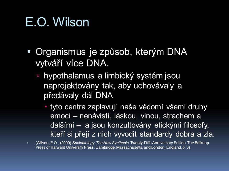 E.O. Wilson  Organismus je způsob, kterým DNA vytváří více DNA.  hypothalamus a limbický systém jsou naprojektovány tak, aby uchovávaly a předávaly