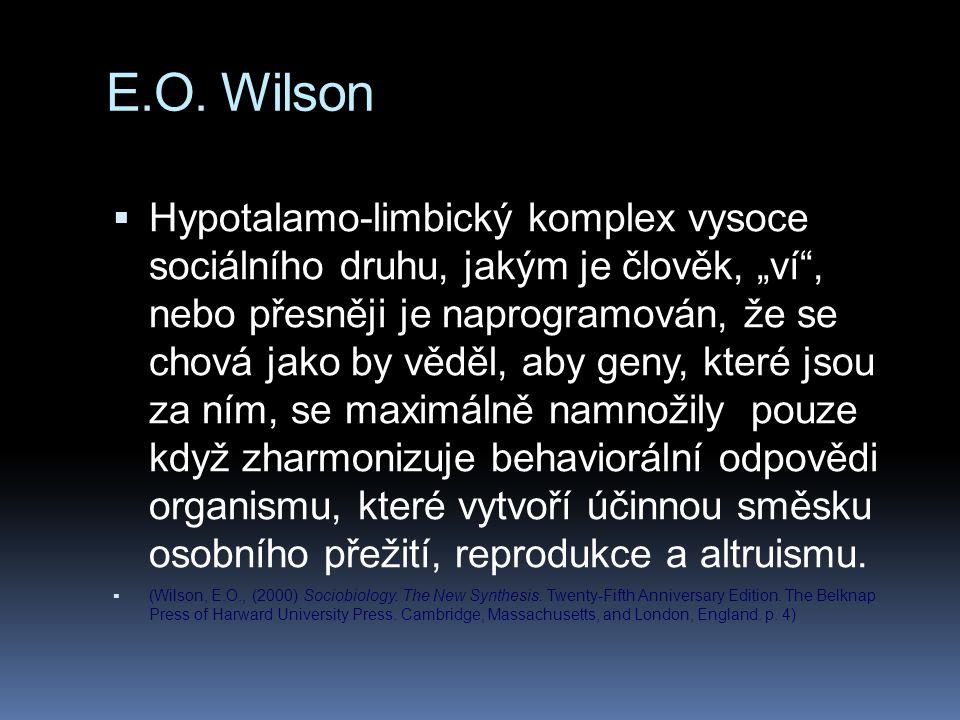 """E.O. Wilson  Hypotalamo-limbický komplex vysoce sociálního druhu, jakým je člověk, """"ví"""", nebo přesněji je naprogramován, že se chová jako by věděl, a"""