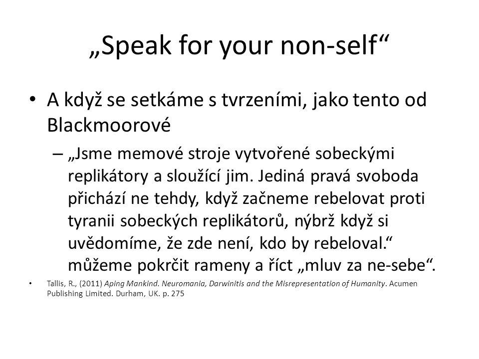 """""""Speak for your non-self A když se setkáme s tvrzeními, jako tento od Blackmoorové – """"Jsme memové stroje vytvořené sobeckými replikátory a sloužící jim."""
