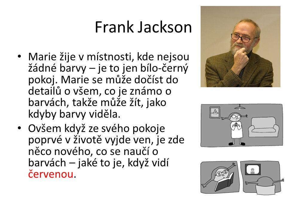 Frank Jackson Marie žije v místnosti, kde nejsou žádné barvy – je to jen bílo-černý pokoj. Marie se může dočíst do detailů o všem, co je známo o barvá