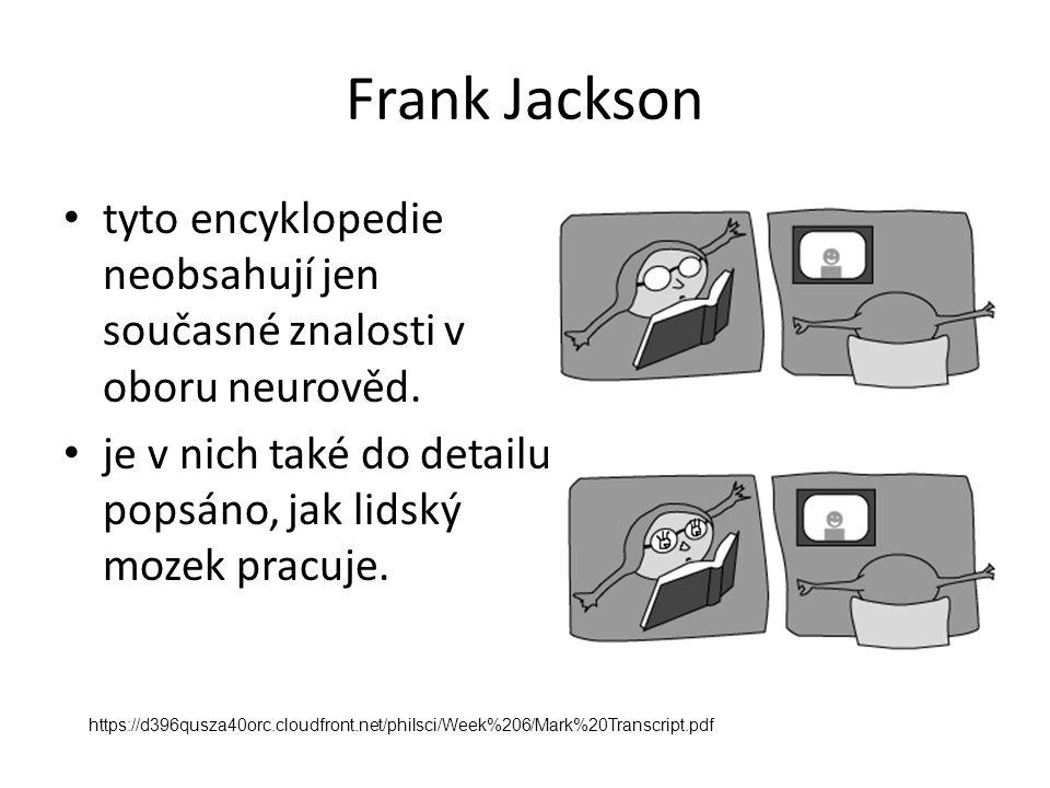 Frank Jackson tyto encyklopedie neobsahují jen současné znalosti v oboru neurověd. je v nich také do detailu popsáno, jak lidský mozek pracuje. https: