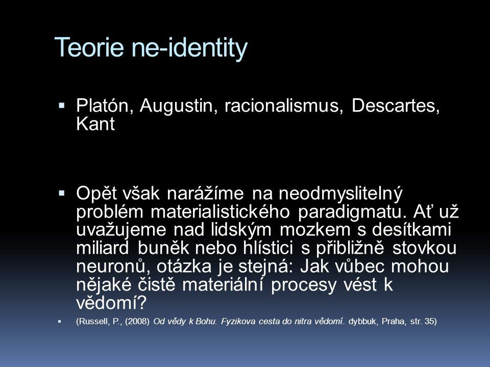 Teorie ne-identity  Platón, Augustin, racionalismus, Descartes, Kant  Opět však narážíme na neodmyslitelný problém materialistického paradigmatu.